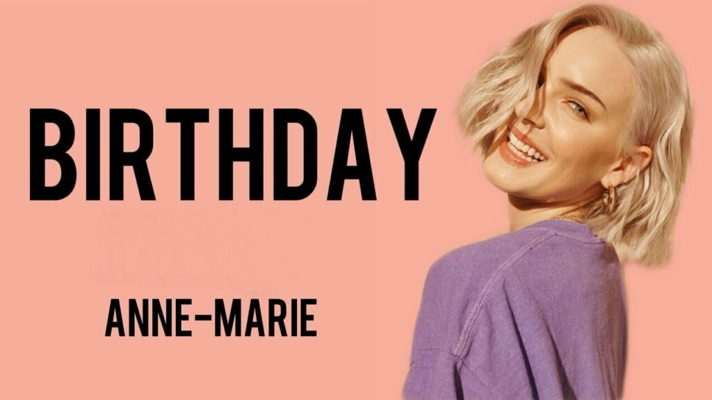 Birthday Lyrics - Anne-Marie