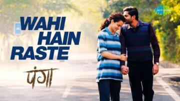 Wahi Hain Raste Lyrics – Panga | Mohan K x Asees Kaur