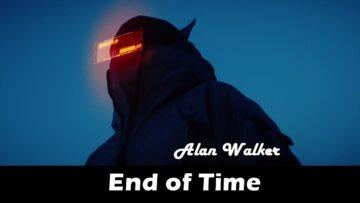 End of Time Lyrics - Alan Walker