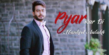 Pyar Kardi Lyrics - Mankirt Aulakh