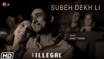 Subeh Dekh Li Lyrics - The Illegal   Ankit Tiwari