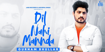 Dil Nahi Mannda Lyrics - Gurnam Bhullar