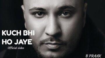 Kuch Bhi Ho Jaye Lyrics - B Praak