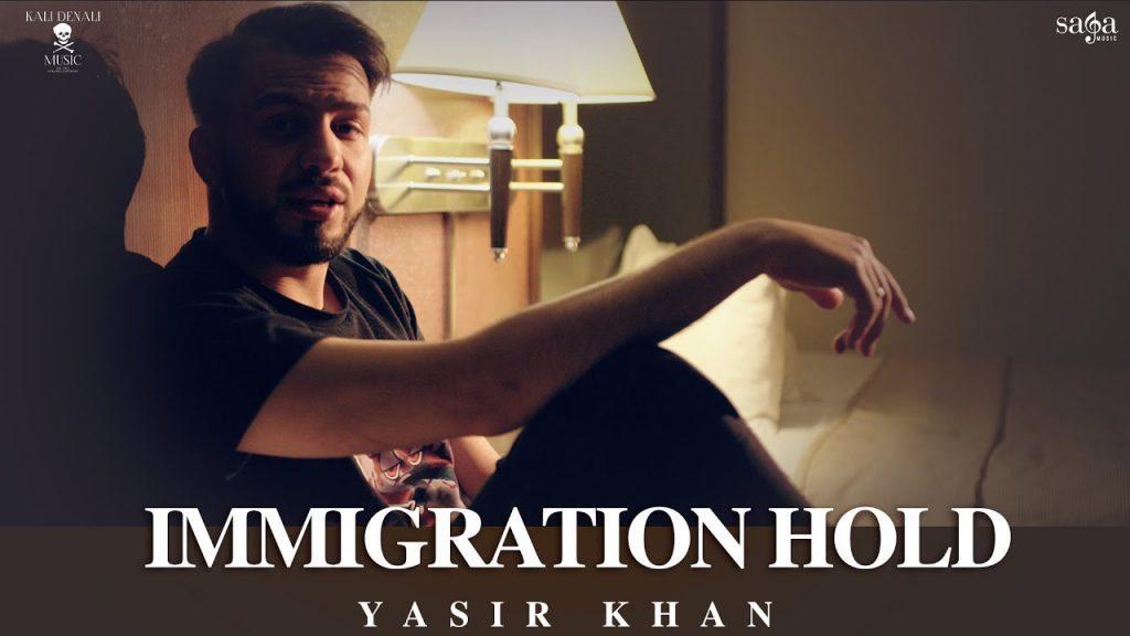 Immigration Hold Lyrics - Yasir Khan