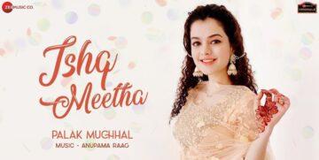 Ishq Meetha Lyrics - Palak Muchhal