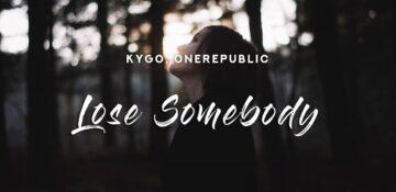 Lose Somebody Lyrics - Kygo, OneRepublic
