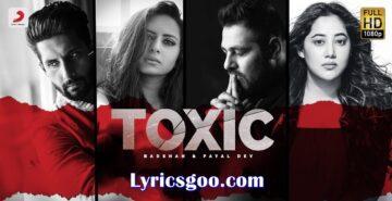 Toxic Lyrics - Badshah x Payal Dev