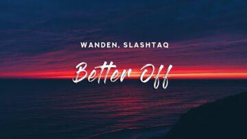 Better Off Lyrics - Wanden & Slashtaq