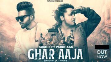 Ghar Aaja Lyrics - Sukh-E Ft Pardhaan