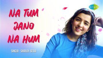 Na Tum Jaano Na Hum Lyrics - Shirley Setia