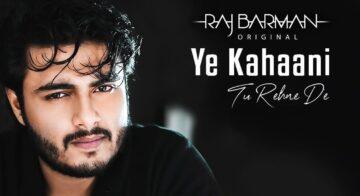 Ye Kahaani Tu Rehne De Lyrics - Raj Barman