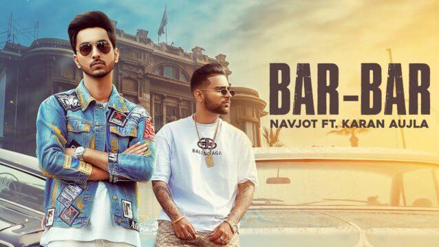 Bar Bar Lyrics - Navjot Ft. karan Aujla