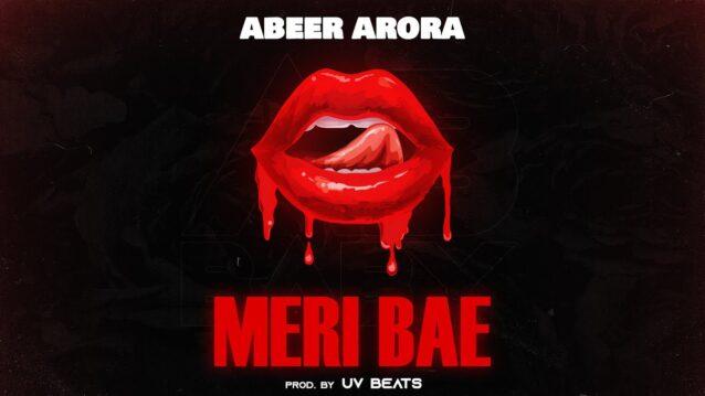 Meri Bae Lyrics - Abeer Arora