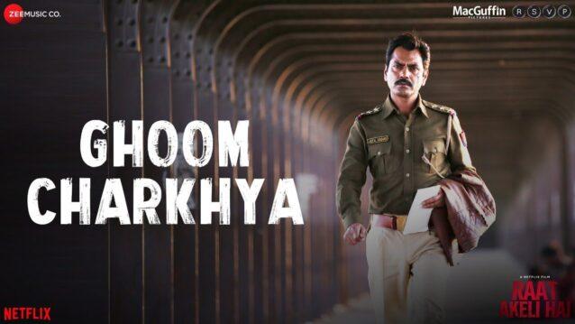 Ghoom Charkhya Lyrics - Raat Akeli Hai