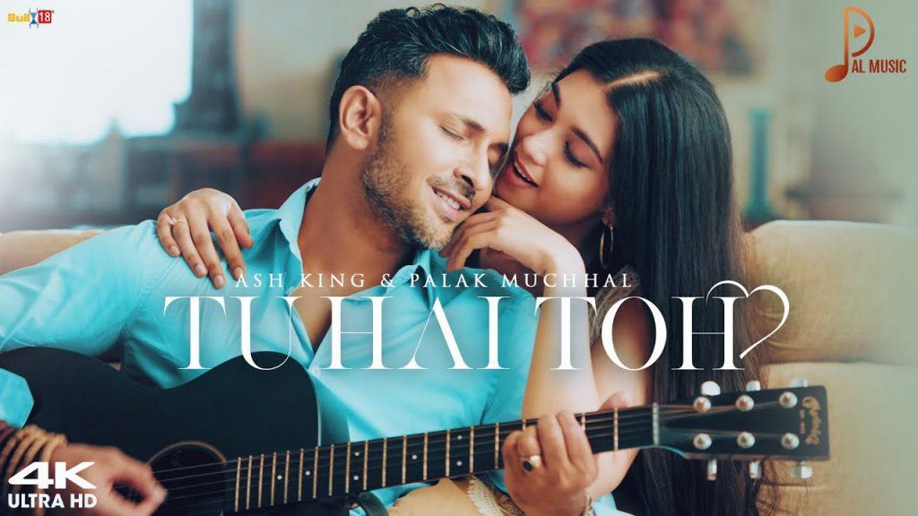 Tu Hai Toh Lyrics - Ash King x Palak Muchhal