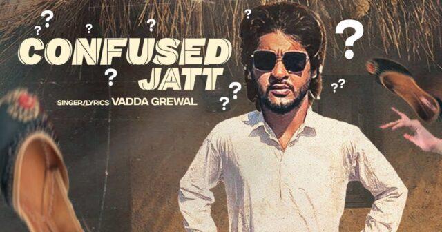 Confused Jatt Lyrics - Vadda Grewal