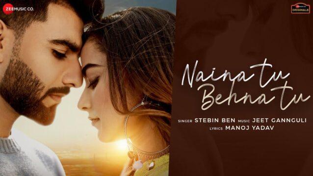 Naina Tu Behna Tu Lyrics - Stebin Ben
