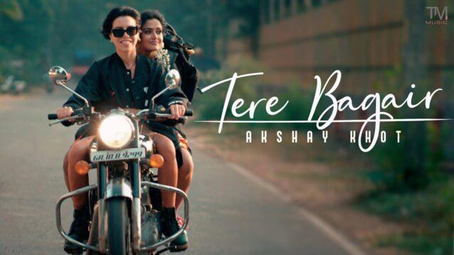 Tere Bagair Lyrics - Akshay Khot