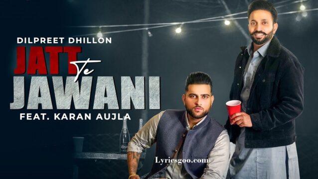 Jatt Te Jawani Lyrics - Dilpreet Dhillon ft. Karan Aujla