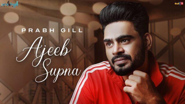 Ajeeb Supna Lyrics - Prabh Gill