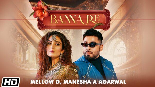 Banna Re Lyrics - Mellow D x Manesha A Agarwal