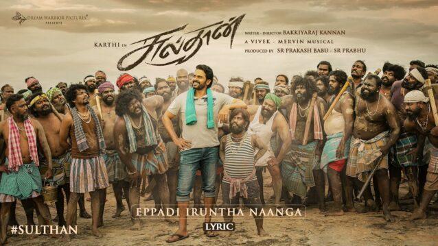 Eppadi Iruntha Naanga Lyrics - Sulthan