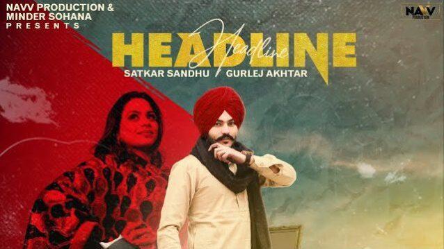 Headline Lyrics - Satkar Sandhu ft. Gurlez Akhtar