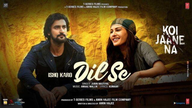Ishq Karo Dil Se Lyrics - Koi Jaane Na | Jubin Nautiyal
