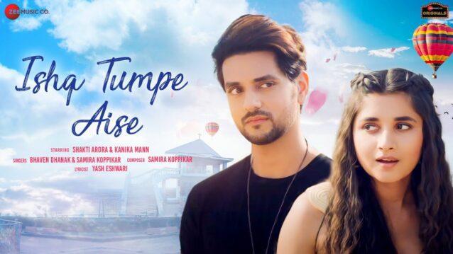 Ishq Tumpe Aise Lyrics - Bhaven Dhanak