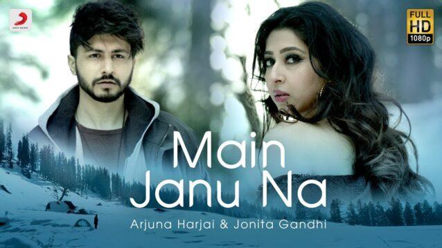 Main Janu Na Lyrics - Jonita Gandhi x Arjuna Harjai