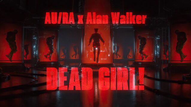Dead Girl! Lyrics - Alan Walker x Au/Ra
