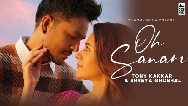 Oh Sanam Lyrics - Tony Kakkar x Shreya Ghoshal