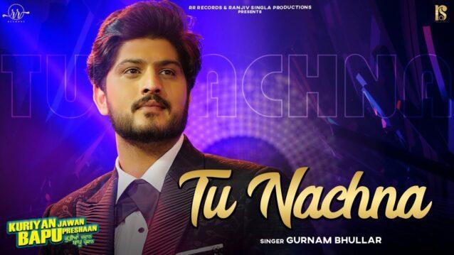 Tu Nachna Lyrics - Gurnam Bhullar
