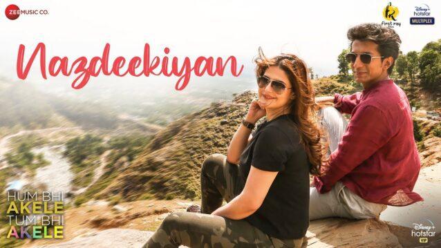 Nazdeekiyan Lyrics - Hum Bhi Akele, Tum Bhi Akele