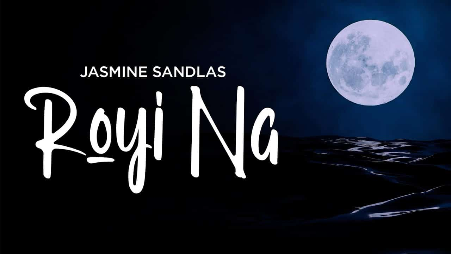 Royi Na Lyrics - Jasmine Sandlas