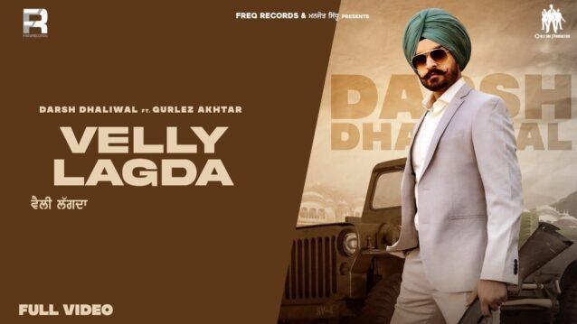 Velly Lagda Lyrics - Darsh Dhaliwal ft. Gurlez Akhtar