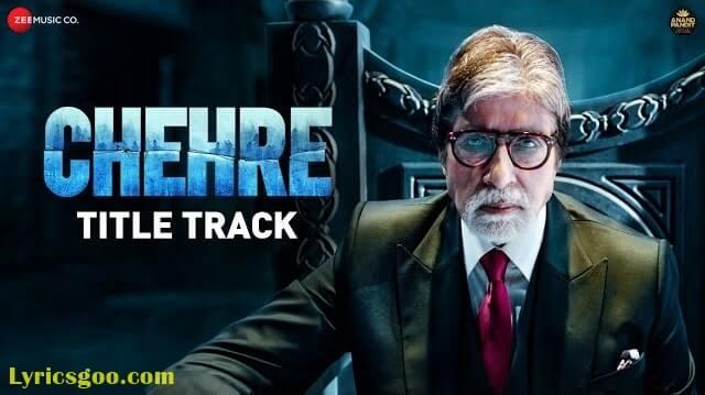Chehre Title Track Lyrics - Amitabh Bachchan