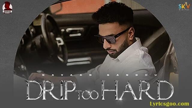 Drip Too Hard Lyrics - Navaan Sandhu