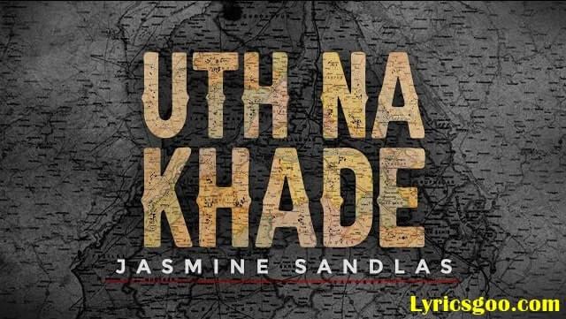 Uth Na Khade Lyrics - Jasmine Sandlas