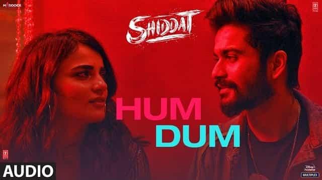 Hum Dum Lyrics - Shiddat | Ankit Tiwari