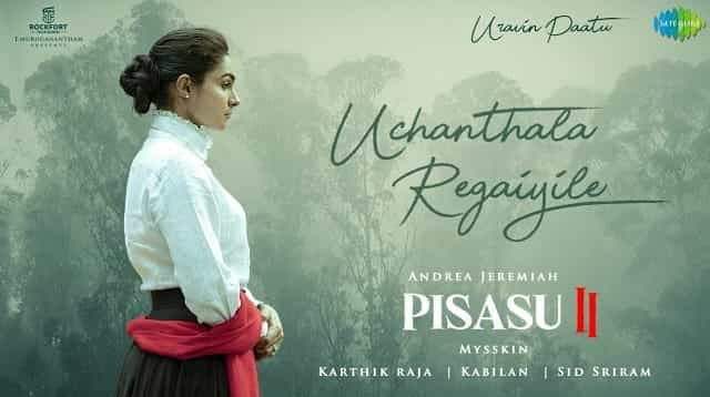 Uchanthala Regaiyile Lyrics - Pisasu 2 | Sid Sriram